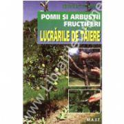 Pomii si arbustii fructiferi. Lucrarile de taiere (Heiner Schmid)