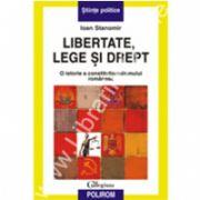 Libertate, lege si drept. O istorie a constitutionalismului romanesc