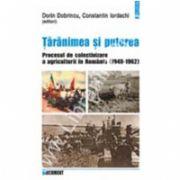Taranimea si puterea. Procesul de colectivizare a agriculturii in Romania (1949-1962)