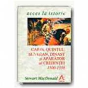Carol Quintul: suveran, dinast si aparator al credintei, 1500-1558
