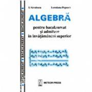 Algebra pentru bacalaureat si admitere în învatamântul superior