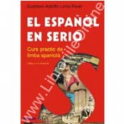 El espanol en serio. Curs practic de limba spaniola (Editia a II-a, revazuta)