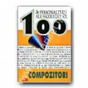 100 De personalitati ale secolului XX.Compozitoti