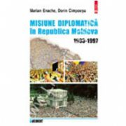 Misiune diplomatica in Moldova 1993-1997