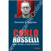 Carlo Rosselli. Eretic socialist si exilat antifascist