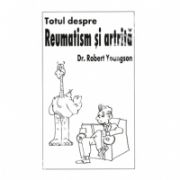 Totul Despre Reumatism si Artita