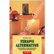 Terapii alternative. Aromaterapia, magia parfumului, cromoterapia si meloterapia