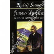 Friedrich Nietzsche-UN LUPTATOR IMPOTRIVA EPOCII SALE