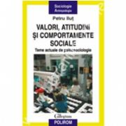 Valori, atitudini si comportamente sociale. Teme actuale de psihosociologie