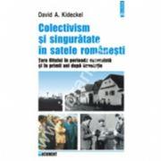 Colectivism si singuratate in satele romanesti. Tara Oltului in perioada comunista si in primii ani dupa Revolutie
