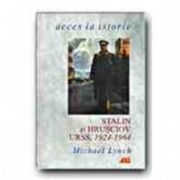 STALIN SI HRUSCIOV. URSS, 1924-1964
