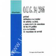O.U.G. 34/2006 privind atribuirea contractelor de achizitie publica, a contractelor de concesiune de lucrari publice si a contractelor de servicii