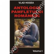 Antologia pamfletului romanesc - vol. 1 si 2