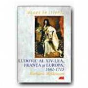 LUDOVIC AL XIV-LEA, FRANTA SI EUROPA, 1661-1715