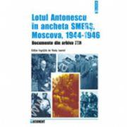 Lotul Antonescu in ancheta SMERS, Moscova, 1944-1946. Documente din arhiva FSB