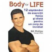 BODY FOR LIFE. 12 SAPTAMANI DE EXERCITII FIZICE SI DIETA PENTRU UN CORP DE INVIDIAT