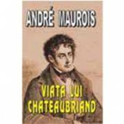 Viata lui Chateaubriand (Maurois, Andre)