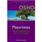 OSHO MATURITATEA - Responsabilitatea de a fi tu insuti