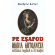 PE ESAFOD - MARIA ANTOANETA - ULTIMA REGINA A FRANTEI