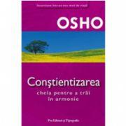 OSHO CONSTIENTIZAREA - Cheia pentru a trai in armonie