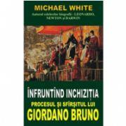 ÎNFRUNTÎND INCHIZIŢIA Procesul şi sfîrşitul lui GIORDANO BRUNO