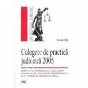 Culegere de practica juridicara 2005. Drept civil si procesual civil, drept commercial si contencios administrative drept penal si procesual penal