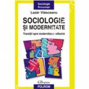 Sociologie si modernitate. Tranzitii spre modernitatea reflexiva