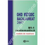 GHID METODIC BACALAUREAT 2007. Matematica M1-1 modele de rezolvare