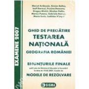 Testarea Nationala 2007. Geografia Romaniei. Enunturi si Modele de rezolvari