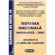 Testarea Nationala 2007. Matematica. Enunturi si Modele de rezolvari