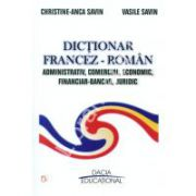 DICTIONAR FRANCEZ - ROMAN ADMINISTRATIV, COMERCIAL, ECONOMIC, FINANCIAR – BANCAR, JURIDIC