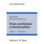 Drept constitutional si institutii politice, editia a XII-a, volumul II