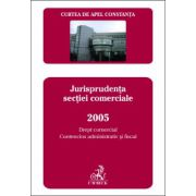 Buletinul jurisprudentei. Jurisprudenta sectiei comerciale 2005. Drept comercial, contencios administrativ si fiscal