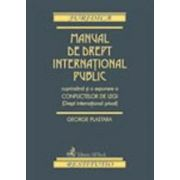 Manual de drept international public cuprinzand si o expunere a conflictelor de legi (Drept international privat)