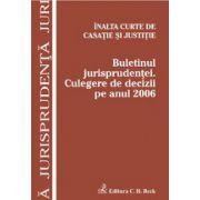 Buletinul jurisprudentei. Culegere de decizii pe anul 2006