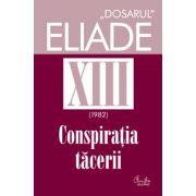 Dosarul Eliade vol. XIII, 1982, Conspiraţia tăcerii