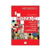Mozaic. Metodă rapidă de învăţare a limbii germane
