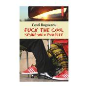 Fuck the cool. Spune-mi o poveste