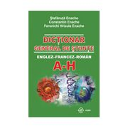 Dictionar general de stiinte: englez-francez-roman. Literele A-H