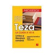 Teza cu subiect unic la clasa VII-a. Limba şi literatura română. Aspecte teoretice, teste, răspunsuri