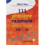 111 probleme rezolvate pentru clasele III-IV