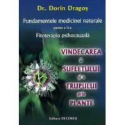Fundamentele medicinei naturale (Fitoterapia psihocauzală) - Partea a II-a: Vindecarea sufletului şi a trupului prin plante