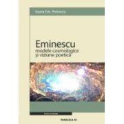 EMINESCU. MODELE COSMOLOGICE SI VIZIUNE POETICA