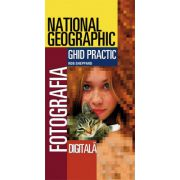 Fotografia Digitală. Ghid practic National Geographic