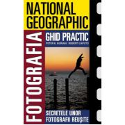 Fotografia. Ghid practic National Geographic