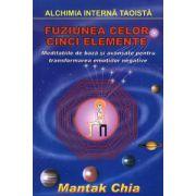 Fuziunea celor cinci elemente - meditaţii de bază şi avansate pentru transformarea emoţiilor negative