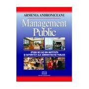 Management public - Studii de caz din institutii si autoritati ale administratiei publice