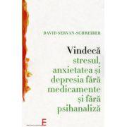 Vindecă stresul, anxietatea şi depresia fără medicamente şi fără psihanaliză