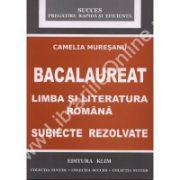 BACALAUREAT. LIMBA SI LITERATURA ROMANA. SUBIECTE REZOLVATE