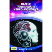 BAZELE PROGRAMĂRII NEUROLINGVISTICE NLP - editie epuizata
